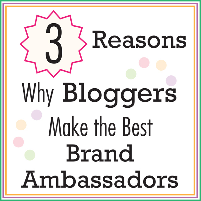 Three Reasons Why Bloggers Make the Best Brand Ambassadors