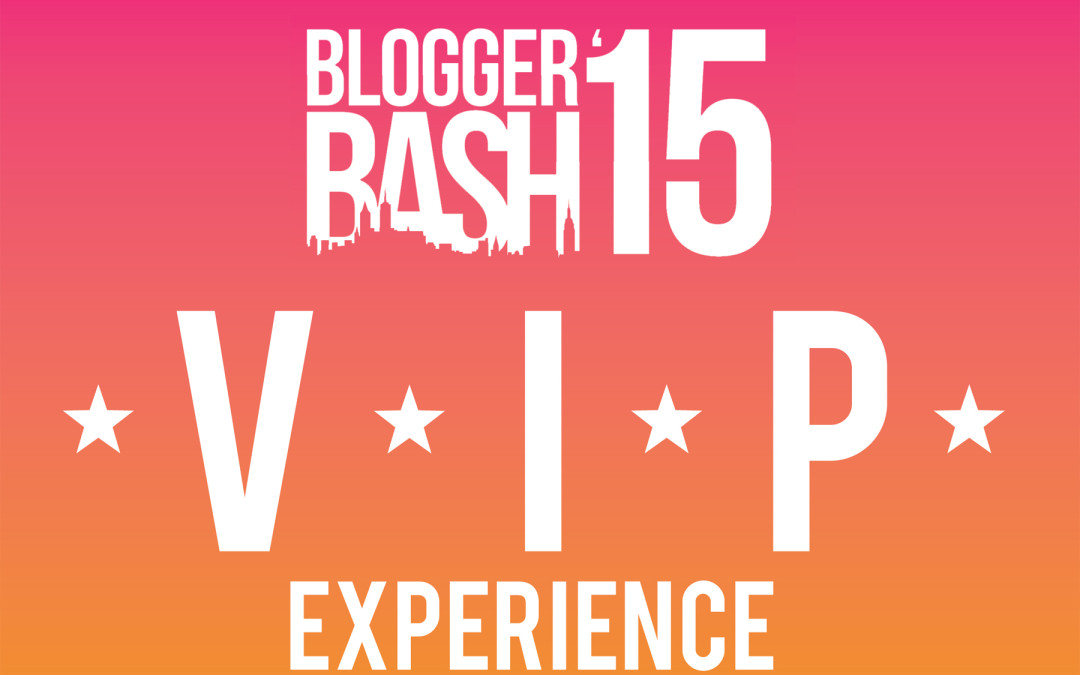 Blogger Bash 2015 VIP Experiences