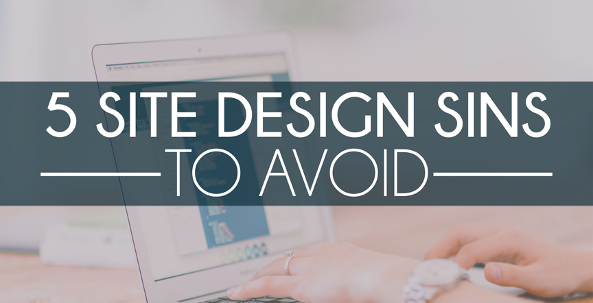 Five Site Design Sins To Avoid