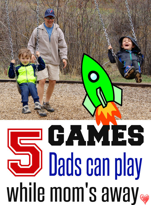 Five Games Dads Can Play While Mom's Away
